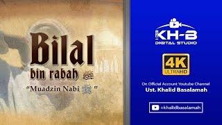 Video Kisah Sahabat Nabi Ke-21: Bilal bin Rabah Radhiallahu'anhu MP3, 3GP, MP4, WEBM, AVI, FLV Mei 2019