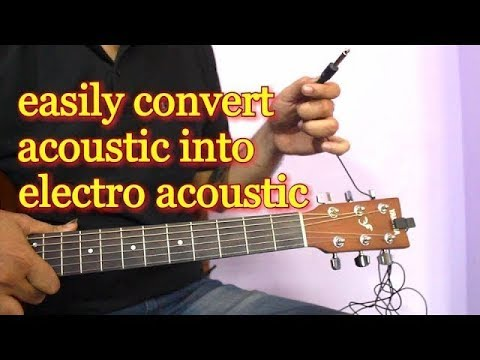 Convert Plain Acoustic Guitar into Electro Acoustic – Cheapest and Easiest Way
