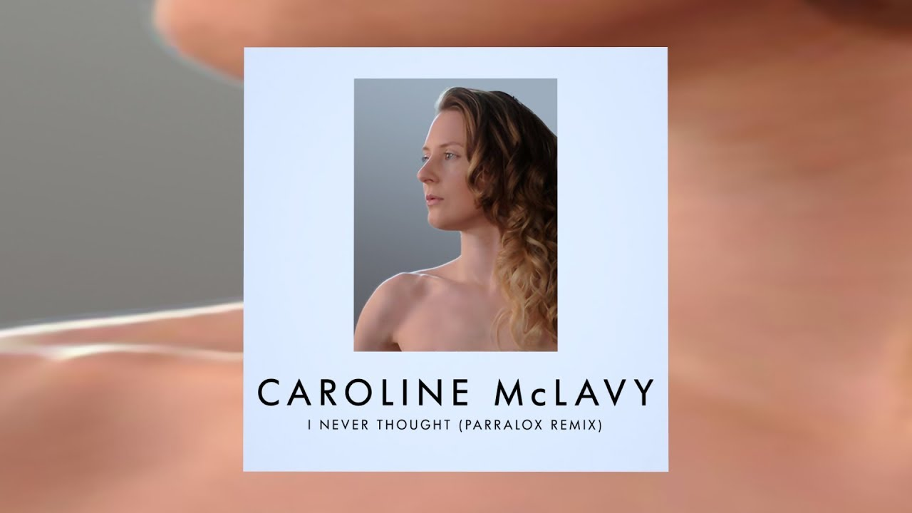 Caroline McLavy - I Never Thought (Parralox Remix)
