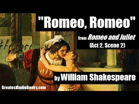 ROMEO, ROMEO - from Romeo & Juliet by William Shakespeare - Monologue | GreatestAudioBooks.com
