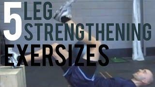 5 Leg Strengthening Exercises
