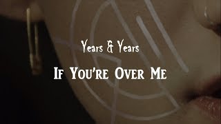 LYRICS : Years & Years - If You're Over Me