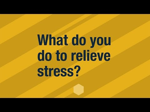 How do you relieve stress?
