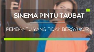 Video Sinema Pintu Taubat - Pembantu yang Tidak Bersyukur MP3, 3GP, MP4, WEBM, AVI, FLV September 2018