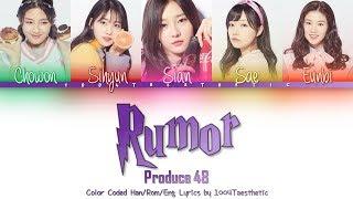 Video PRODUCE 48 (프로듀스 48) - Rumor (루머) Color Coded Han/Rom/Eng Lyrics MP3, 3GP, MP4, WEBM, AVI, FLV November 2018