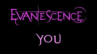 Lyrics to the song You by the American rock band, Evanescence.***I DO NOT OWN ANYTHING***