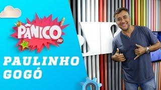 Pânico na Band - Paulinho Gogó - Pânico - 23/05/19