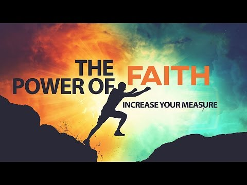 The Power of Faith - increasing your measure