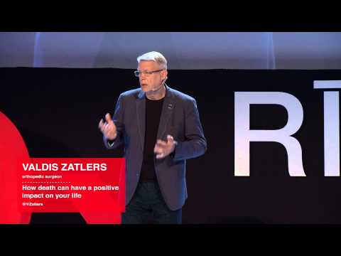 Death Can Positively Impact Your Life | Valdis Zatlers | TEDxRiga