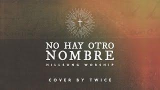 Hillsong Worship - No other name (No hay otro nombre) (cover en español by TWICE)