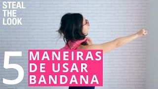 5 Formas de Usar Bandana | Steal The Look Styling Tips