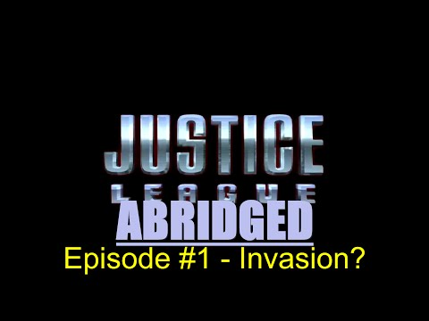 Justice League Abridged - Justice LAbridged: Episode 1 - Invasion?