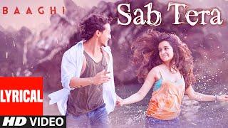 SAB TERA Lyrical   BAAGHI  Tiger Shroff, Shraddha Kapoor  A...