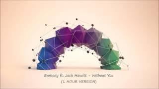 Video Embody  ft. Jack Hawitt - Without You (1 HOUR VERSION) MP3, 3GP, MP4, WEBM, AVI, FLV Juli 2018