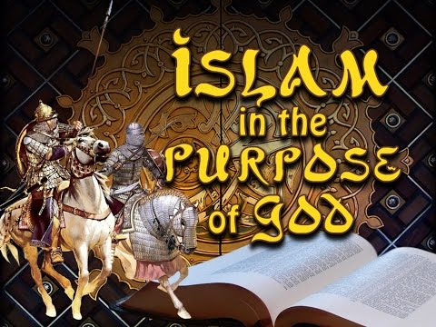 ISLAM In The Purpose Of God