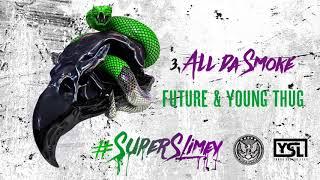 Video Future & Young Thug - All Da Smoke [Official Audio] MP3, 3GP, MP4, WEBM, AVI, FLV Juli 2018