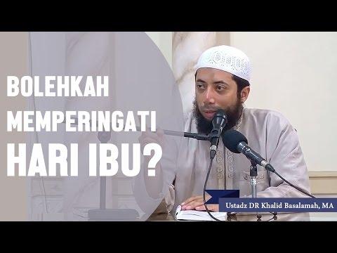 Bolehkah memperingati hari ibu?, Ustadz DR Khalid Basalamah, MA