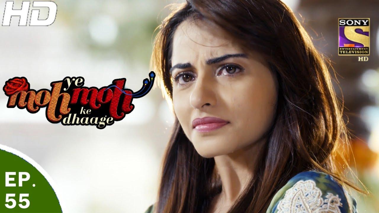 Yeh Moh Moh Ke Dhaage – ये मोह मोह के धागे – Episode 55 – 5th Jun, 2017