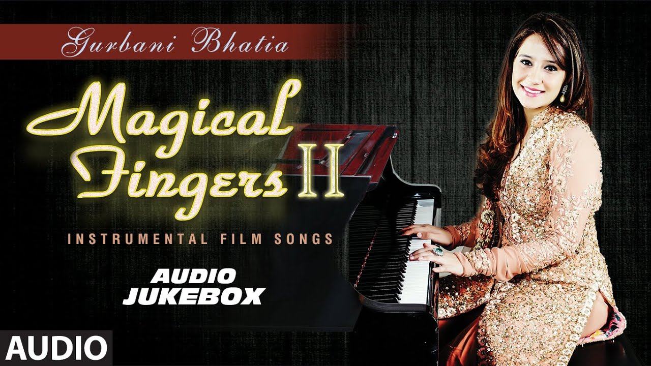 Magical Fingers 2 – Instrumental Hindi Film Song By Gurbani Bhatia