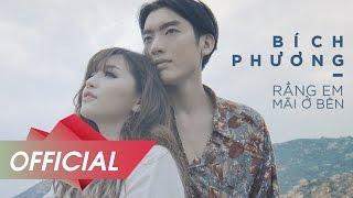 Video BÍCH PHƯƠNG - Rằng Em Mãi Ở Bên [OFFICIAL M/V] MP3, 3GP, MP4, WEBM, AVI, FLV Agustus 2018