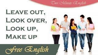 Leave out, Look over, Look up, Make up, Phrasal Verb Lesson