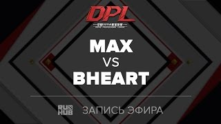 MAX vs BHeart, DPL Class A, game 2 [Tekcac]
