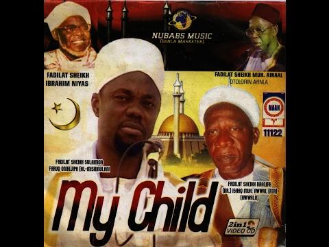 MY CHILD (OMO MI) 1 - Maolana Fadilat Sheikh  Sulaimon Farooq Onikijipa Al Miskin Bi llahi