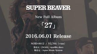 Video SUPER BEAVER『27』トレーラー MP3, 3GP, MP4, WEBM, AVI, FLV Juni 2018