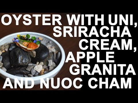 OYSTER WITH UNI, SRIRACHA CREAM, APPLE GRANITA AND NUOC CHAM