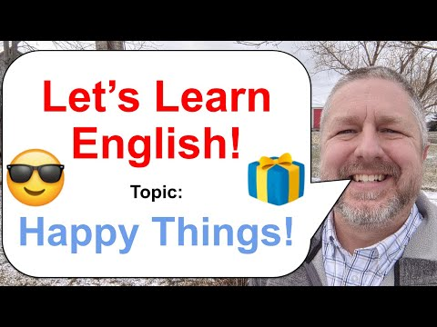Let's Learn English! Topic: Happy Things 🎁😎