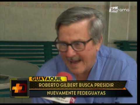 Roberto Gilbert busca presidir nuevamente Fedeguayas