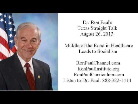 Ron Paul's Texas Straight Talk 8/26/13: Middle of the Road in Healthcare Leads to Socialism