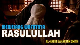 Download Video SEDIH!! Detik Detik Wafatnya Rasulullah | Habib Bahar Bin Smith MP3 3GP MP4