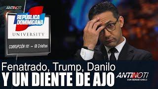 Fenatrado, Trump, Danilo y un diente de Ajo – #Antinoti Septiembre 26 2018