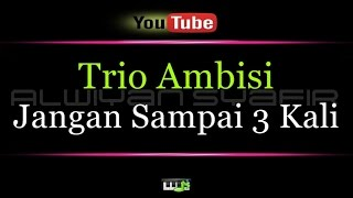 Video Karaoke Trio Ambisi - Jangan Sampai 3 Kali MP3, 3GP, MP4, WEBM, AVI, FLV Juli 2018
