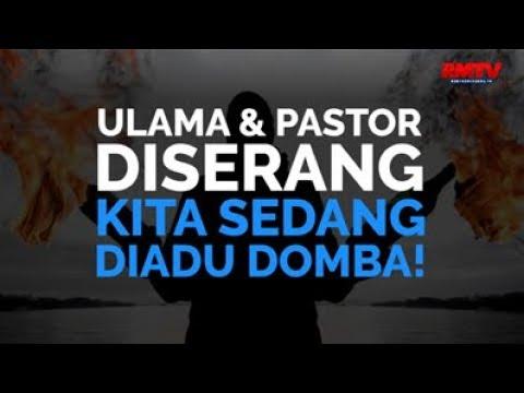 Ulama & Pastor Diserang, Kita Sedang Diadu Domba!