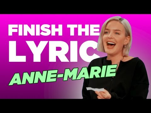 Finish The Lyric: Anne-Marie