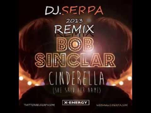 Bob Sinclar   Cinderella She Said Her Name  DJ  SERPA REMIX 2013