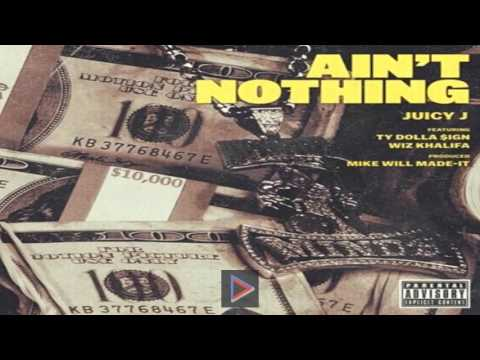 Juicy J - Ain't Nothing ft. Wiz Khalifa, Ty Dolla $ign (OFFCIAL VIDEO)