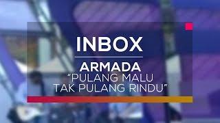 Video Armada - Pulang Malu Tak Pulang Rindu (Live On Inbox) MP3, 3GP, MP4, WEBM, AVI, FLV Juli 2018