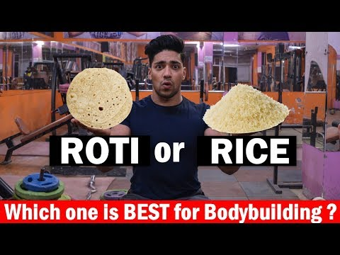 Fat burner - ROTI or RICE - Which One Is Best For Bodybuilding ?