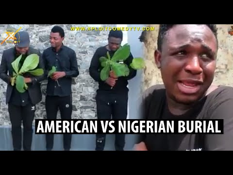 AMERICAN VS NIGERIAN BURIAL (XPLOITCOMEDY)