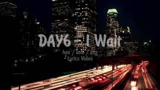 DAY6 - I Wait [han/rom/eng Lyrics Video]