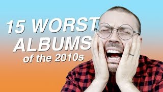 15 Worst Albums of the 2010s