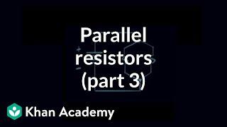 Parallel resistors (part 3) | Circuit analysis | Electrical engineering | Khan Academy