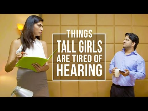 Being Indian- What tall girls are tired of hearing