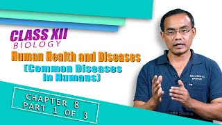 Class XII Biology Chapter 8: Human Health and Diseases (Part 1 of 3 ) -Common Diseases in Humans