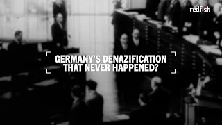 Germany's Denazification That Never Happened?