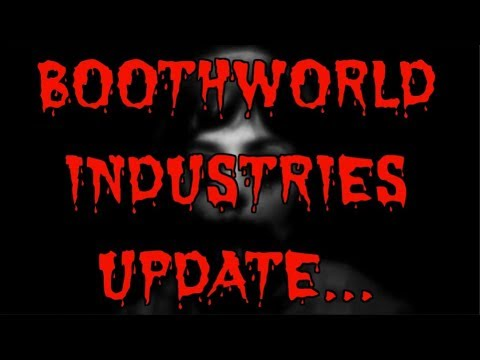 BOOTHWORLD INDUSTRIES UPDATE!!! (This Is Getting Scary...)