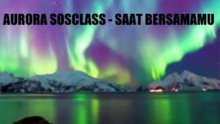 Aurora Sosclass - Saat Bersamamu